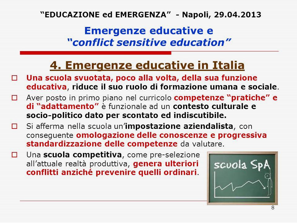 8 Emergenze educative e conflict sensitive education 4. Emergenze educative in Italia Una scuola svuotata, poco alla volta, della sua funzione educati