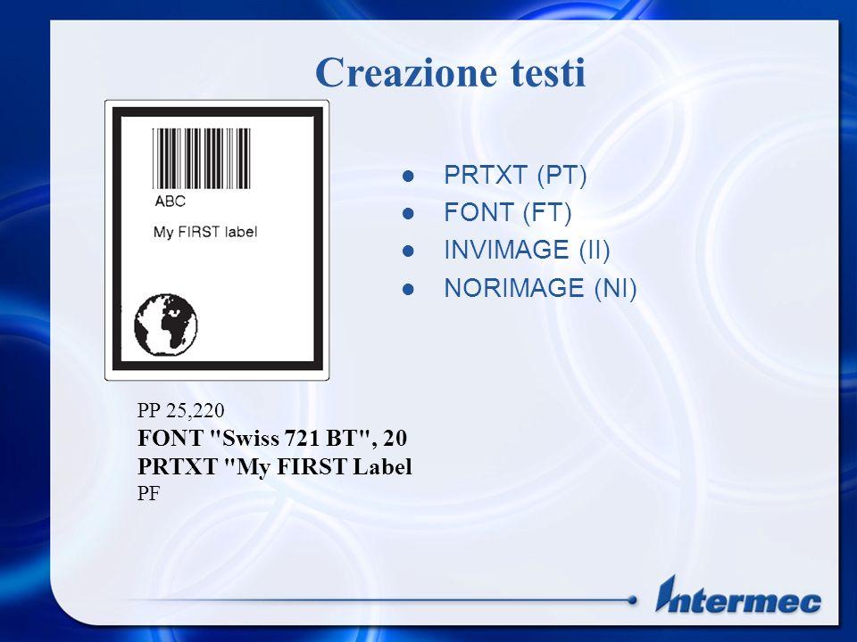 PRTXT (PT) FONT (FT) INVIMAGE (II) NORIMAGE (NI) Creazione testi PP 25,220 FONT Swiss 721 BT , 20 PRTXT My FIRST Label PF