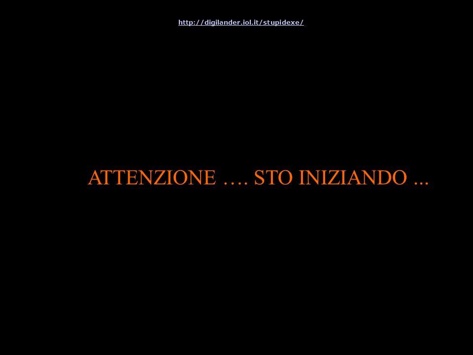 ATTENZIONE …. STO INIZIANDO... http://digilander.iol.it/stupidexe/