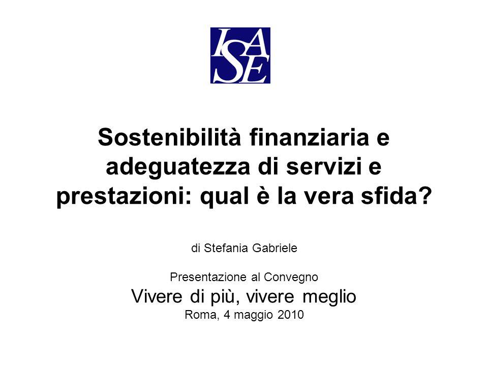 Sostenibilità finanziaria e adeguatezza di servizi e prestazioni: qual è la vera sfida? di Stefania Gabriele Presentazione al Convegno Vivere di più,