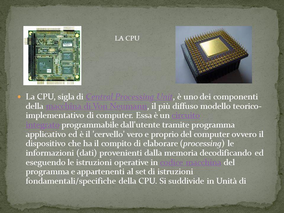 La CPU, sigla di Central Processing Unit, è uno dei componenti della macchina di Von Neumann, il più diffuso modello teorico- implementativo di computer.