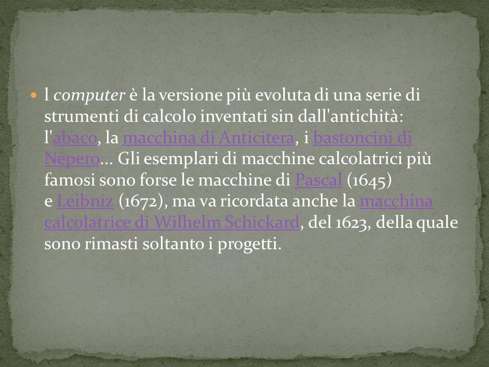 l computer è la versione più evoluta di una serie di strumenti di calcolo inventati sin dall antichità: l abaco, la macchina di Anticitera, i bastoncini di Nepero...