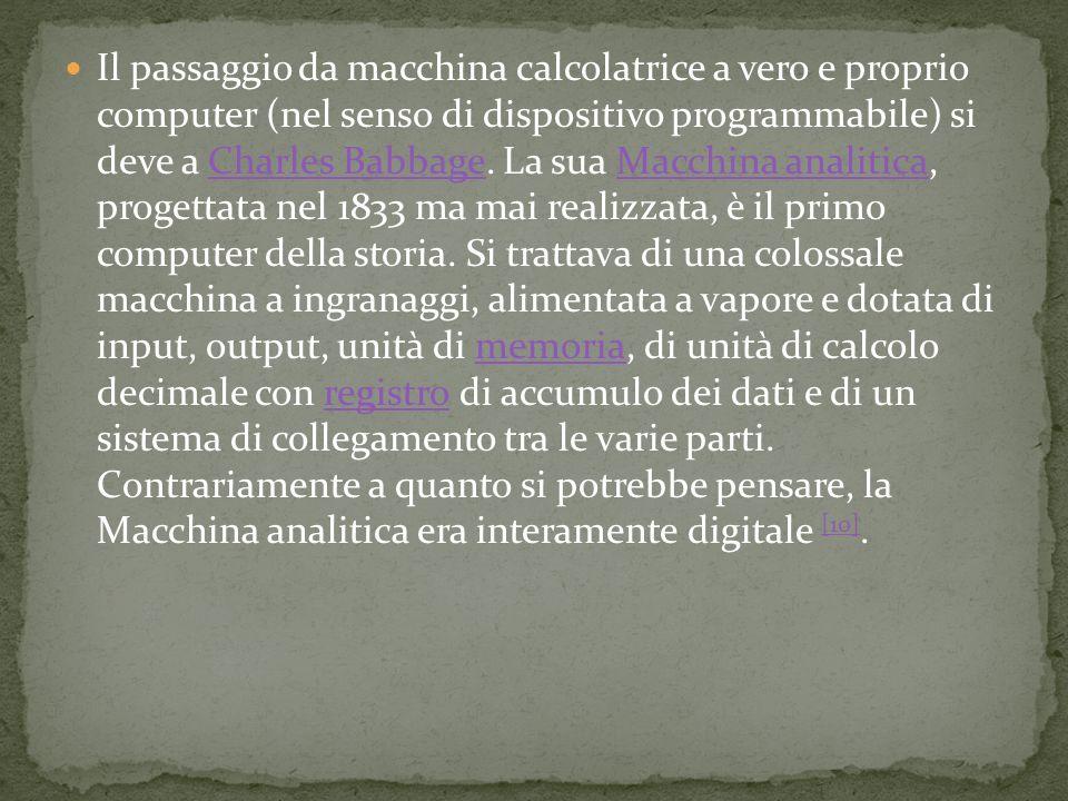 Il passaggio da macchina calcolatrice a vero e proprio computer (nel senso di dispositivo programmabile) si deve a Charles Babbage. La sua Macchina an