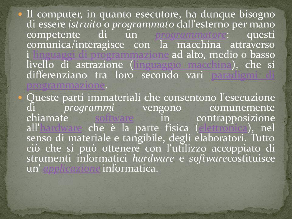 Il computer, in quanto esecutore, ha dunque bisogno di essere istruito o programmato dall'esterno per mano competente di un programmatore: questi comu