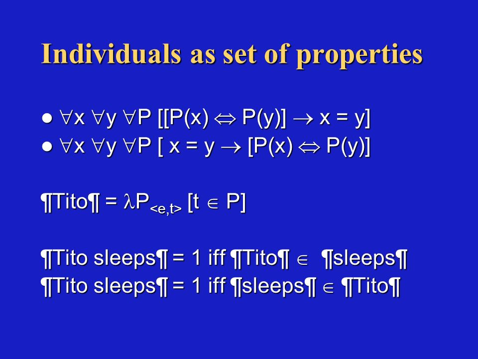 Individuals as set of properties x y P [[P(x) P(y)] x = y] x y P [[P(x) P(y)] x = y] x y P [ x = y [P(x) P(y)] x y P [ x = y [P(x) P(y)] ¶Tito¶ = P [t