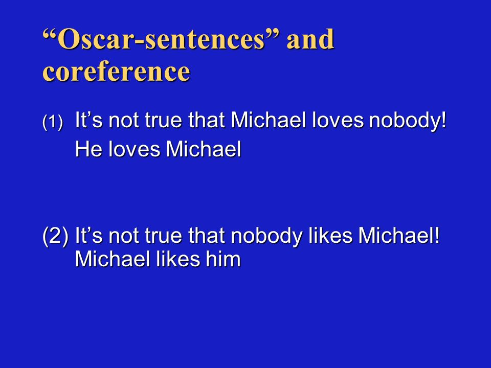 Oscar-sentences and coreference (1) Its not true that Michael loves nobody.