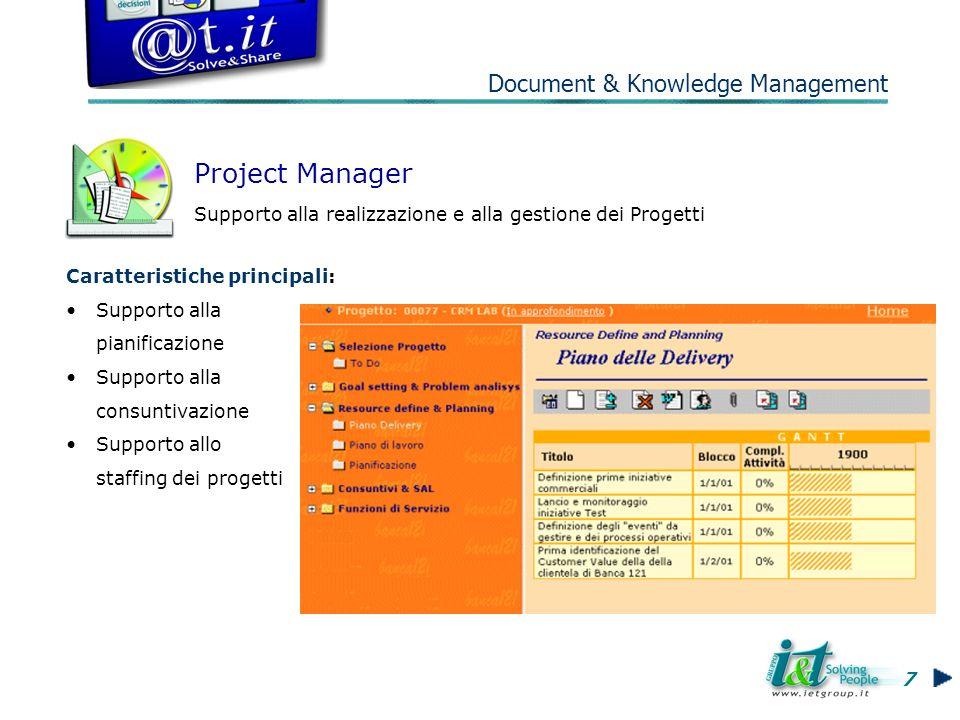 Project Manager Supporto alla realizzazione e alla gestione dei Progetti Caratteristiche principali: Supporto alla pianificazione Supporto alla consuntivazione Supporto allo staffing dei progetti 7 Document & Knowledge Management
