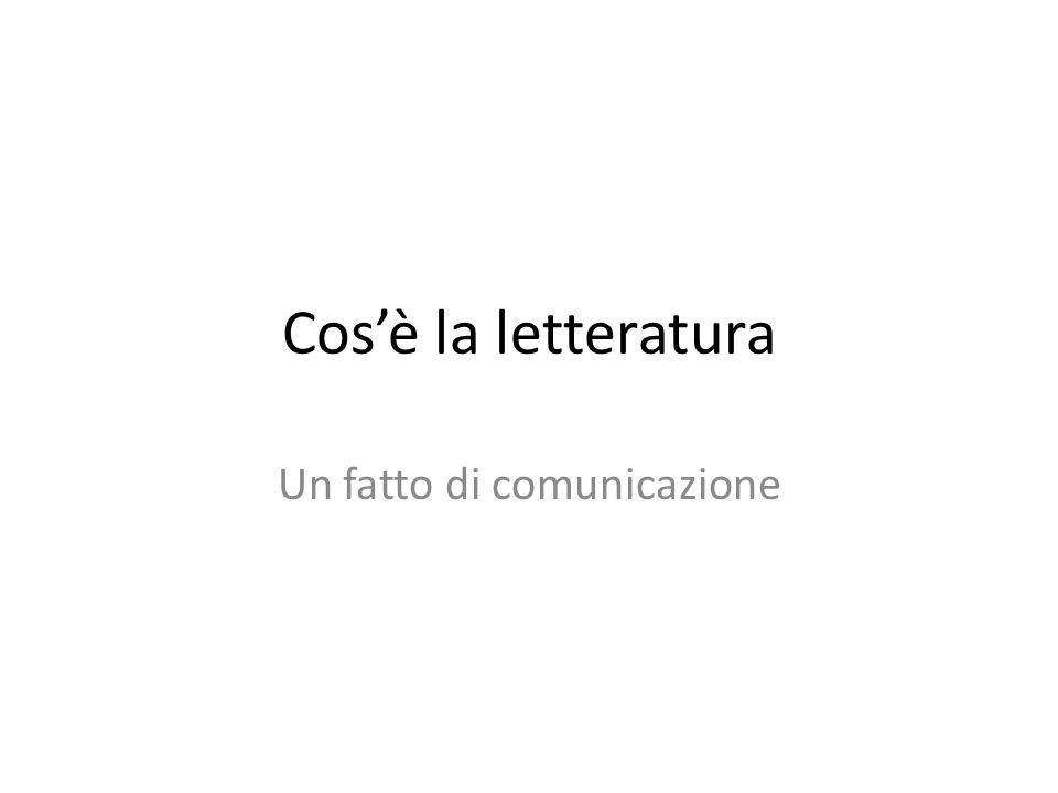 Cosè la letteratura Un fatto di comunicazione