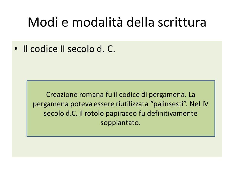 Modi e modalità della scrittura Il codice II secolo d. C. Creazione romana fu il codice di pergamena. La pergamena poteva essere riutilizzata palinses