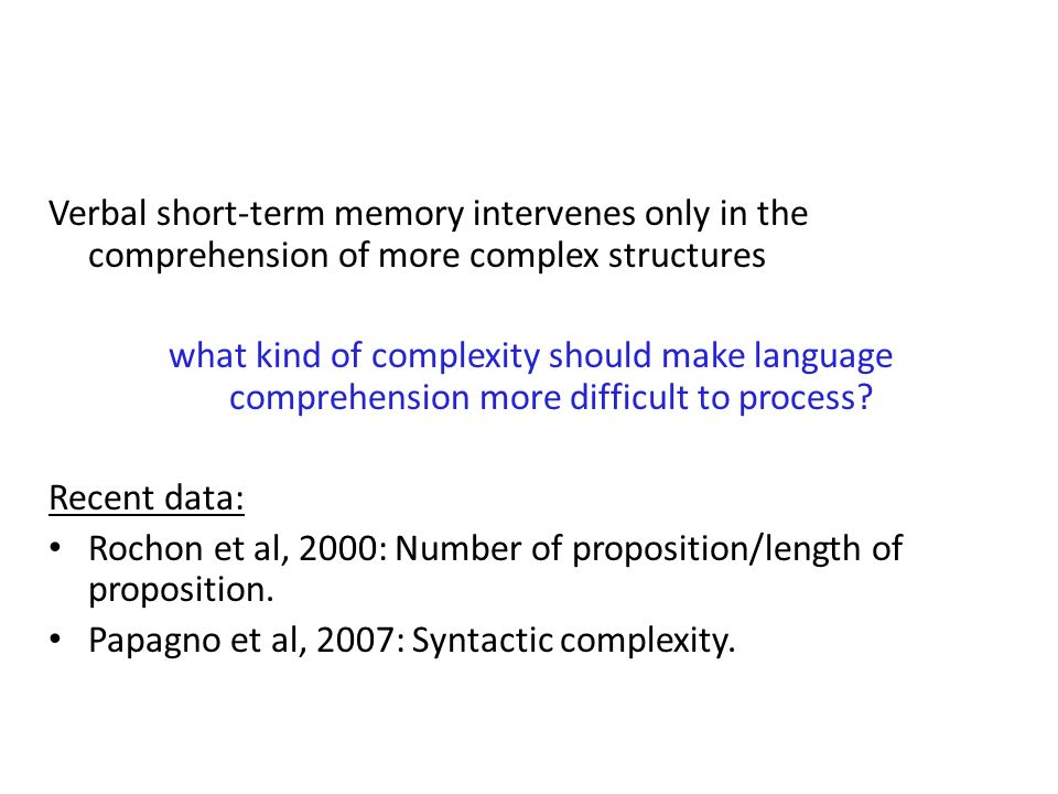 Verbal short-term memory intervenes only in the comprehension of more complex structures what kind of complexity should make language comprehension mo