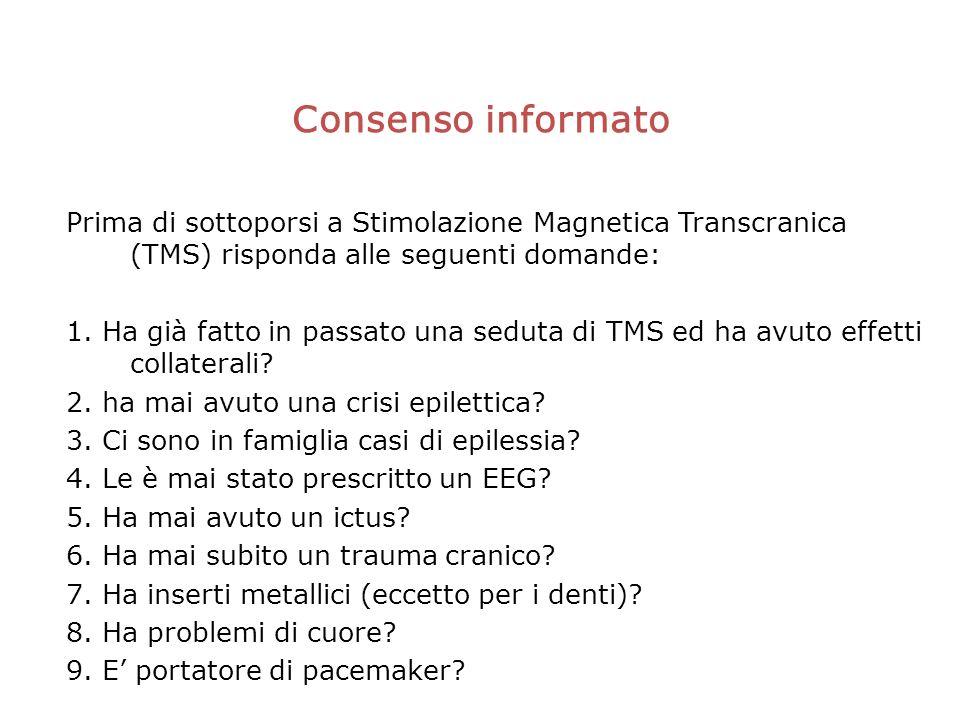 Consenso informato Prima di sottoporsi a Stimolazione Magnetica Transcranica (TMS) risponda alle seguenti domande: 1.