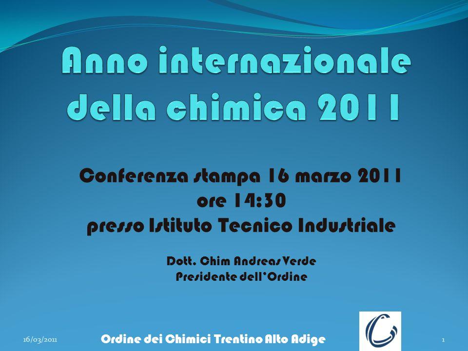 Ordine dei Chimici Trentino Alto Adige 16/03/20111 Conferenza stampa 16 marzo 2011 ore 14:30 presso Istituto Tecnico Industriale Dott. Chim Andreas Ve