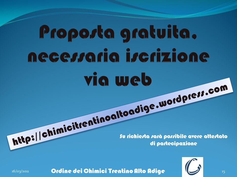 16/03/201115 Ordine dei Chimici Trentino Alto Adige http://chimicitrentinoaltoadige.wordpress.com Su richiesta sarà possibile avere attestato di parte
