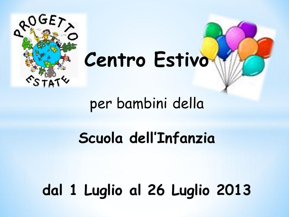 Centro Estivo per bambini della Scuola dellInfanzia dal 1 Luglio al 26 Luglio 2013