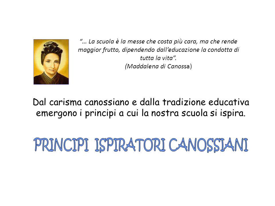 … La scuola è la messe che costa più cara, ma che rende maggior frutto, dipendendo dalleducazione la condotta di tutta la vita. (Maddalena di Canossa)