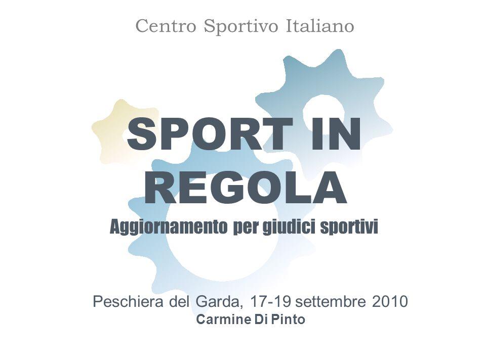 SPORT IN REGOLA Aggiornamento per giudici sportivi Peschiera del Garda, 17-19 settembre 2010 Carmine Di Pinto Centro Sportivo Italiano