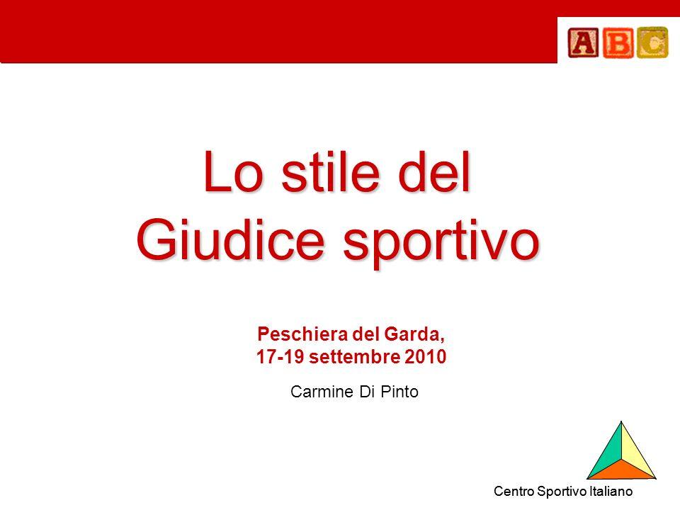 Centro Sportivo Italiano Lo stile del Giudice sportivo Peschiera del Garda, 17-19 settembre 2010 Carmine Di Pinto Centro Sportivo Italiano