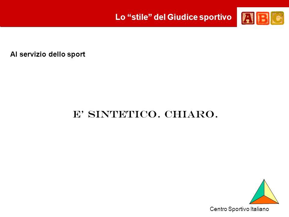 E sintetico. chiaro. Lo stile del Giudice sportivo Al servizio dello sport Centro Sportivo Italiano