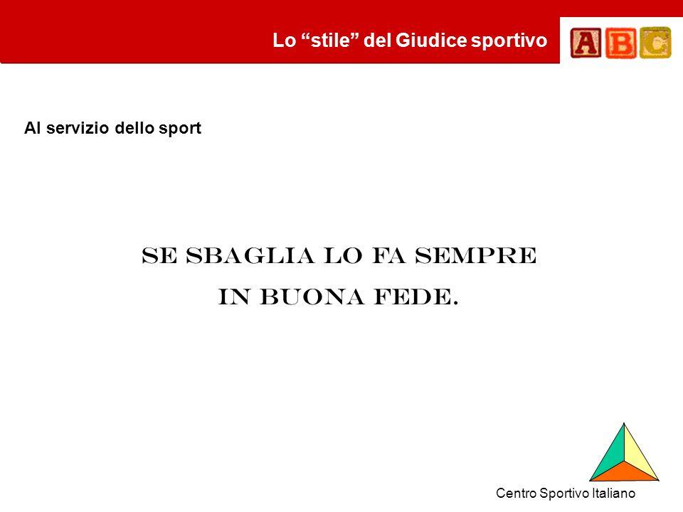 Lo stile del Giudice sportivo Al servizio dello sport Se sbaglia lo fa sempre in buona fede.