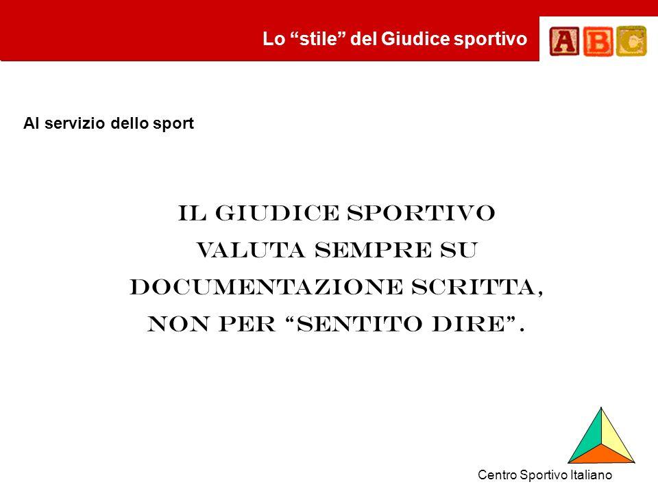 Il Giudice sportivo valuta sempre su documentazione scritta, NON PER SENTITO DIRE.