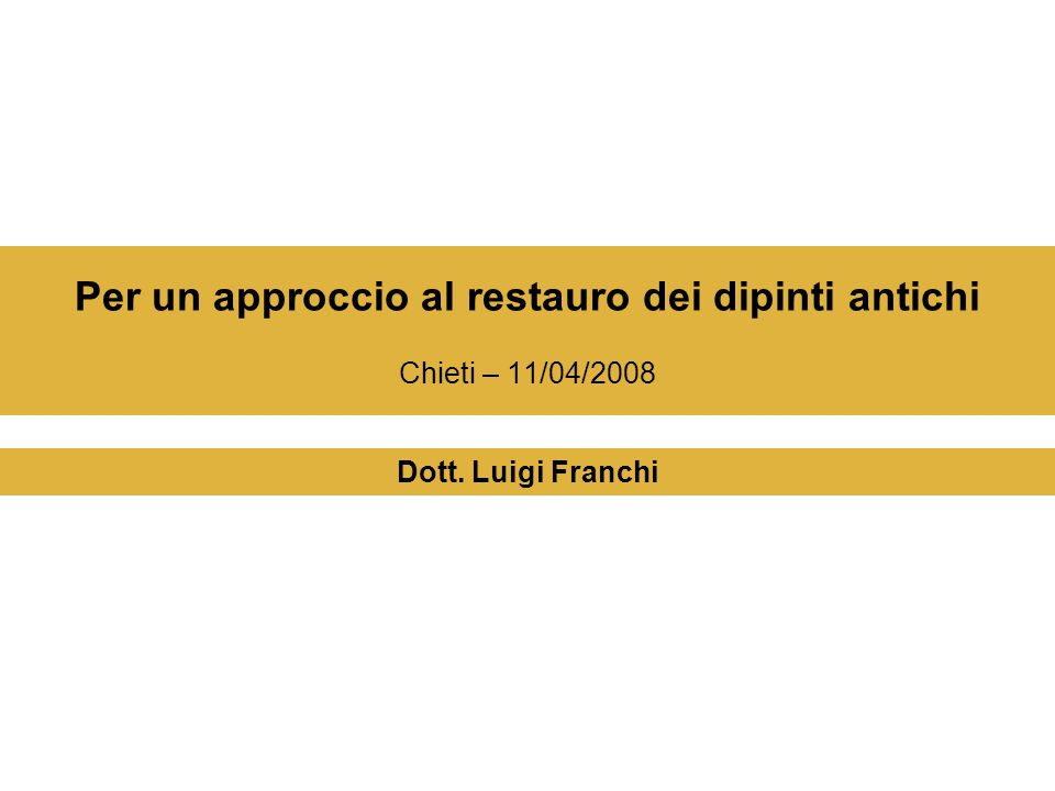 Per un approccio al restauro dei dipinti antichi Chieti – 11/04/2008 Dott. Luigi Franchi