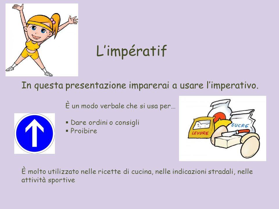 Limpératif In questa presentazione imparerai a usare limperativo. È un modo verbale che si usa per… Dare ordini o consigli Proibire È molto utilizzato