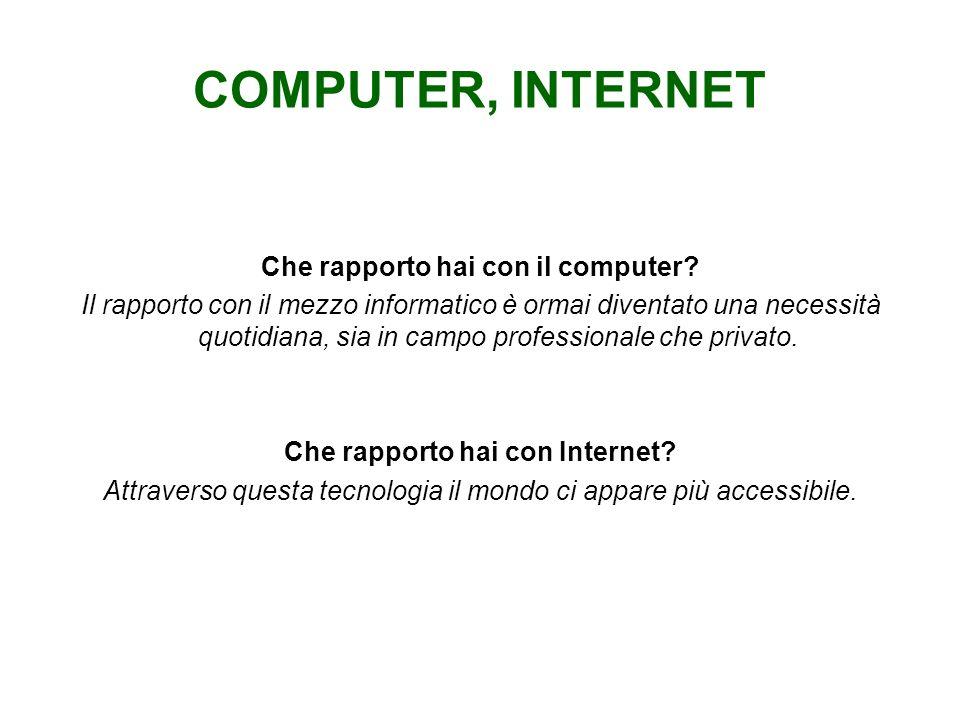COMPUTER, INTERNET Che rapporto hai con il computer.