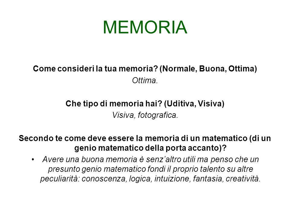 MEMORIA Come consideri la tua memoria.(Normale, Buona, Ottima) Ottima.