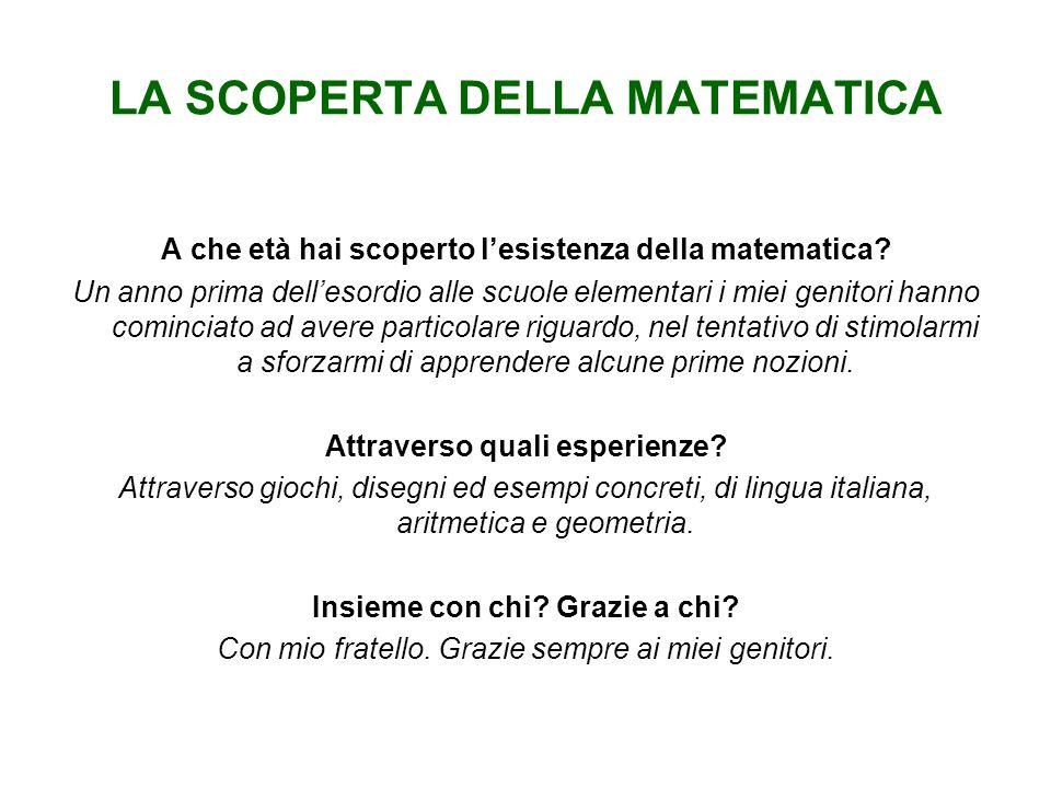 LA SCOPERTA DELLA MATEMATICA A che età hai scoperto lesistenza della matematica.