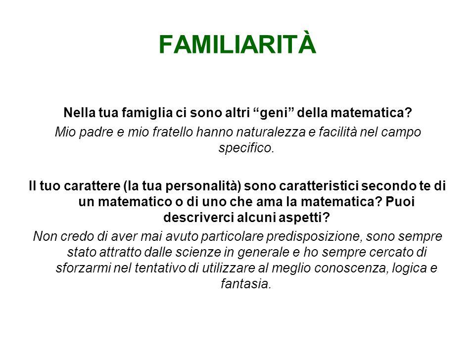 FAMILIARITÀ Nella tua famiglia ci sono altri geni della matematica.