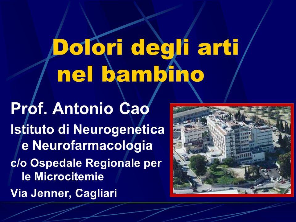 Dolori degli arti nel bambino Prof. Antonio Cao Istituto di Neurogenetica e Neurofarmacologia c/o Ospedale Regionale per le Microcitemie Via Jenner, C