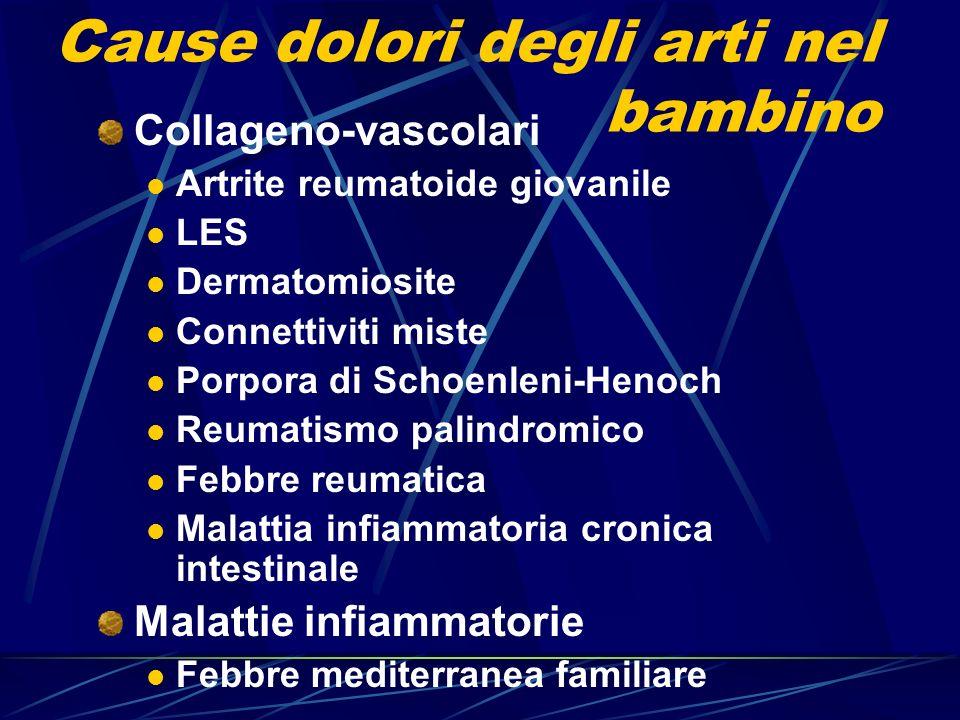 Cause dolori degli arti nel bambino Collageno-vascolari Artrite reumatoide giovanile LES Dermatomiosite Connettiviti miste Porpora di Schoenleni-Henoc
