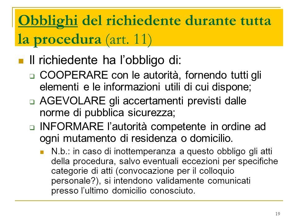 19 Obblighi del richiedente durante tutta la procedura (art. 11) Il richiedente ha lobbligo di: COOPERARE con le autorità, fornendo tutti gli elementi