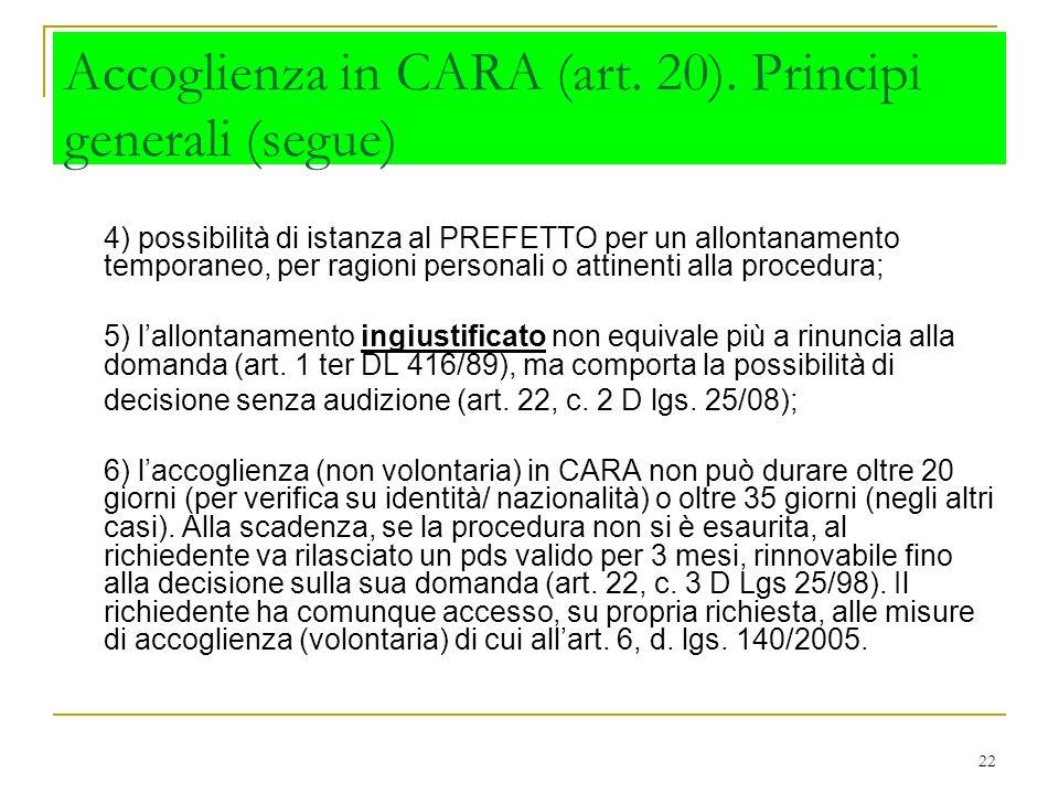 22 Accoglienza in CARA (art. 20). Principi generali (segue) 4) possibilità di istanza al PREFETTO per un allontanamento temporaneo, per ragioni person