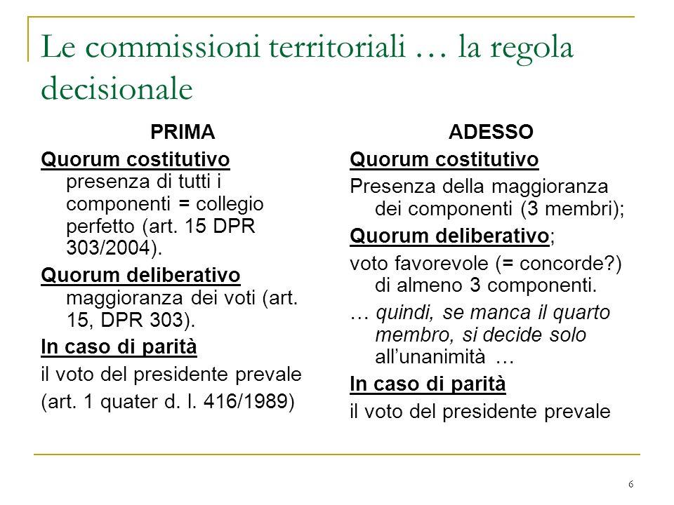 6 Le commissioni territoriali … la regola decisionale PRIMA Quorum costitutivo presenza di tutti i componenti = collegio perfetto (art. 15 DPR 303/200