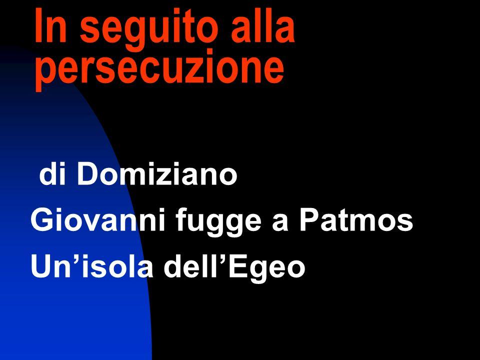 In seguito alla persecuzione di Domiziano Giovanni fugge a Patmos Unisola dellEgeo