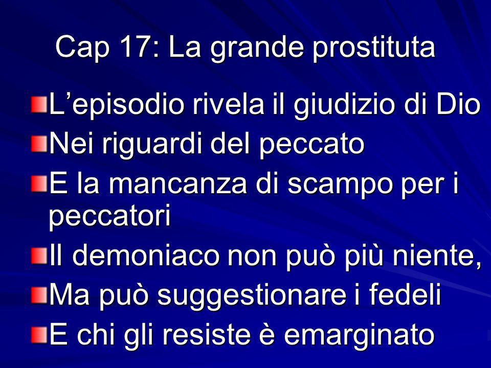 Cap 17: La grande prostituta Lepisodio rivela il giudizio di Dio Nei riguardi del peccato E la mancanza di scampo per i peccatori Il demoniaco non può
