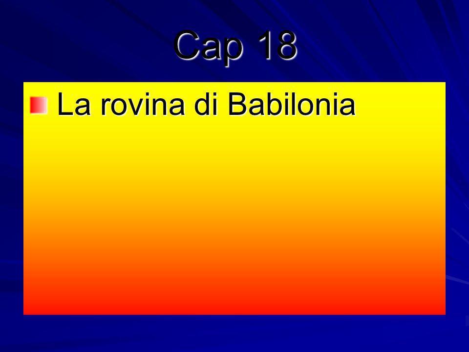 Cap 18 La rovina di Babilonia La rovina di Babilonia