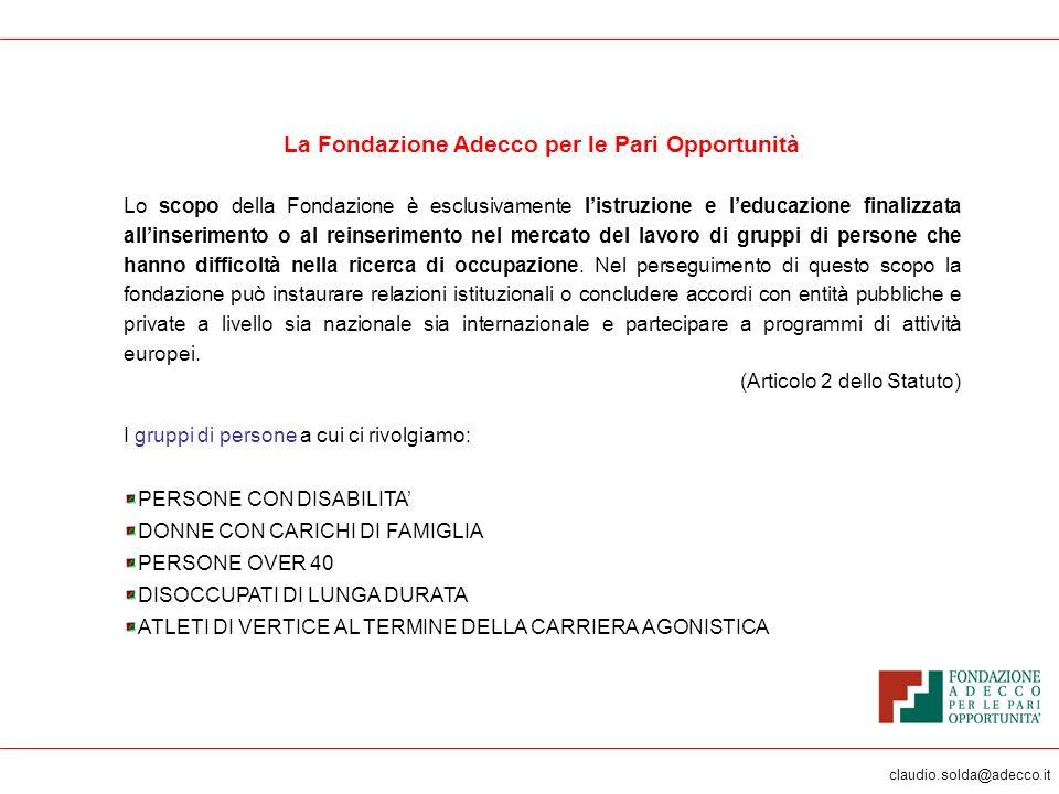 claudio.solda@adecco.it La Fondazione Adecco per le Pari Opportunità Lo scopo della Fondazione è esclusivamente listruzione e leducazione finalizzata