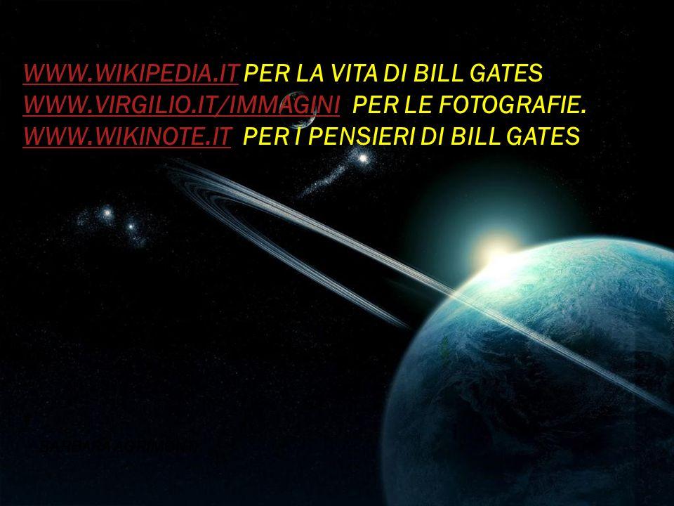 FONTI: WWW.WIKIPEDIA.ITWWW.WIKIPEDIA.IT PER LA VITA DI BILL GATES WWW.VIRGILIO.IT/IMMAGINIWWW.VIRGILIO.IT/IMMAGINI PER LE FOTOGRAFIE. WWW.WIKINOTE.ITW