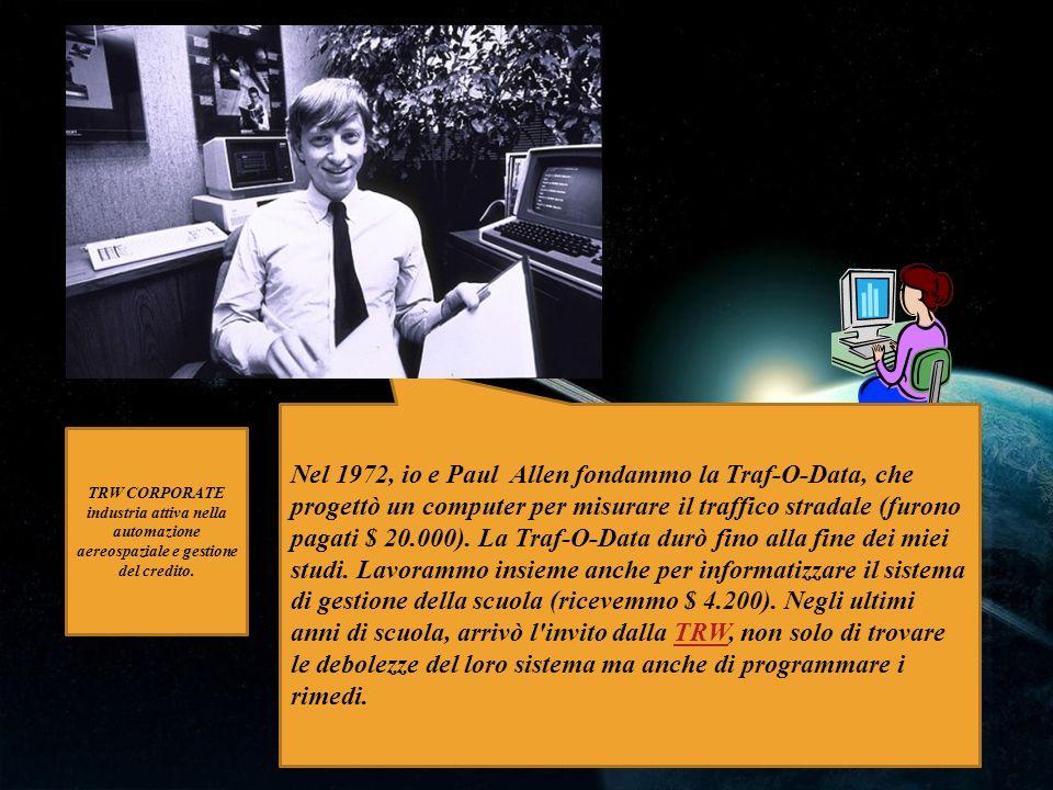 Nel 1972, io e Paul Allen fondammo la Traf-O-Data, che progettò un computer per misurare il traffico stradale (furono pagati $ 20.000). La Traf-O-Data