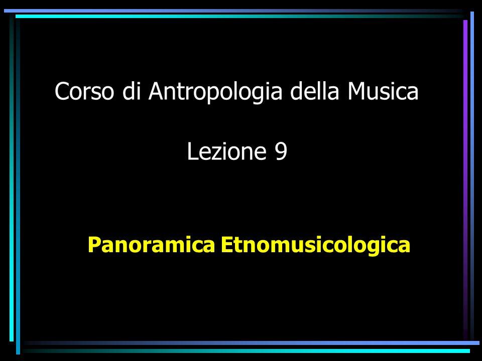 Corso di Antropologia della Musica Lezione 9 Panoramica Etnomusicologica