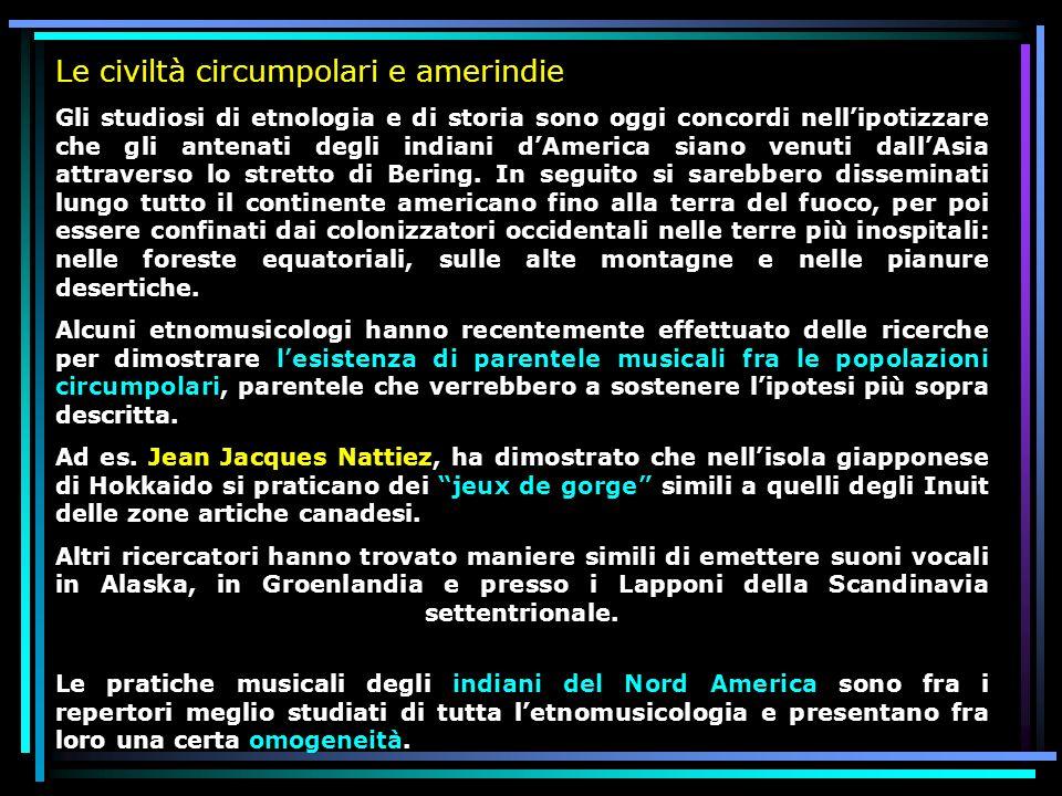 Le civiltà circumpolari e amerindie Gli studiosi di etnologia e di storia sono oggi concordi nellipotizzare che gli antenati degli indiani dAmerica si