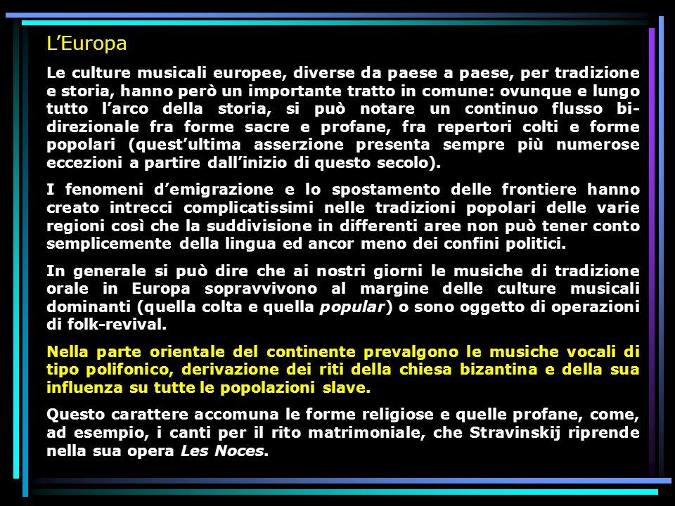 LEuropa Le culture musicali europee, diverse da paese a paese, per tradizione e storia, hanno però un importante tratto in comune: ovunque e lungo tut