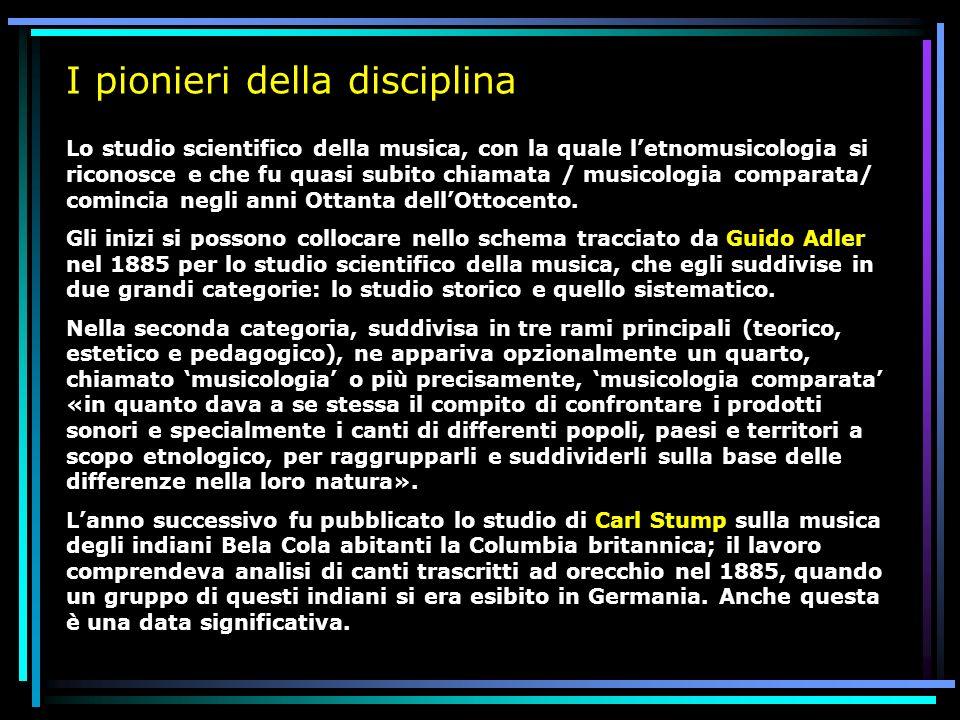 I pionieri della disciplina Lo studio scientifico della musica, con la quale letnomusicologia si riconosce e che fu quasi subito chiamata / musicologi