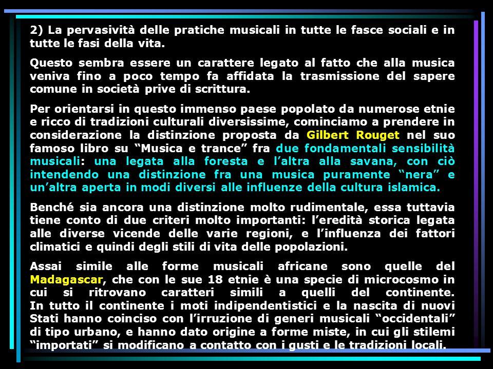 2) La pervasività delle pratiche musicali in tutte le fasce sociali e in tutte le fasi della vita. Questo sembra essere un carattere legato al fatto c