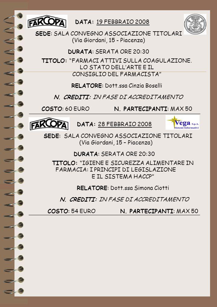 DATA: 19 FEBBRAIO 2008 SEDE: SALA CONVEGNO ASSOCIAZIONE TITOLARI (Via Giordani, 15 - Piacenza) DURATA: SERATA ORE 20:30 TITOLO: FARMACI ATTIVI SULLA C