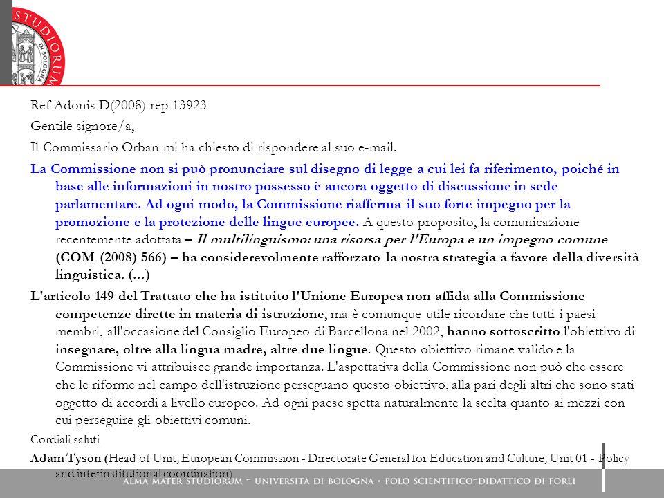 Ref Adonis D(2008) rep 13923 Gentile signore/a, Il Commissario Orban mi ha chiesto di rispondere al suo e-mail.