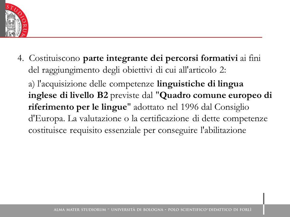 4. Costituiscono parte integrante dei percorsi formativi ai fini del raggiungimento degli obiettivi di cui all'articolo 2: a) l'acquisizione delle com