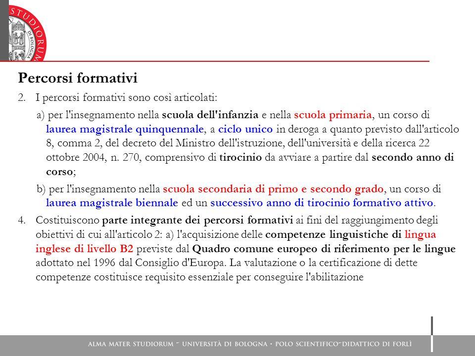 Percorsi formativi 2. I percorsi formativi sono così articolati: a) per l'insegnamento nella scuola dell'infanzia e nella scuola primaria, un corso di